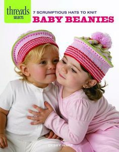 Baby Beanies: 7 scrumptious hats to knit by Debby Ware