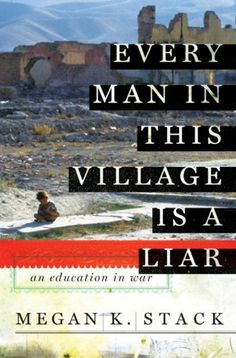 Every Man in This Village is a Liar: An Education in War by Megan Stack. $11.50. 273 pages. Publisher: Anchor (June 15, 2010)