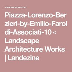 Piazza-Lorenzo-Berzieri-by-Emilio-Faroldi-Associati-10 «  Landscape Architecture Works | Landezine