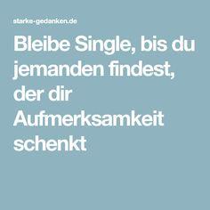 Bleibe Single, bis du jemanden findest, der dir Aufmerksamkeit schenkt