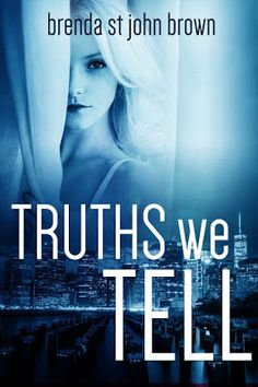 Book-o-Craze: Release Day Launch | Feature of Book #1 | {Teasers & Giveaway} -- Truths We Tell (The Truth Series #1) by Brenda St. John Brown