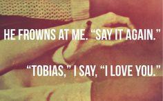 """Say it again."" ""Tobias, i love you"" -Divergent"
