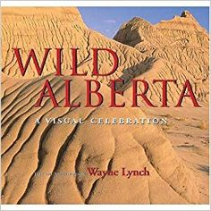 Wild Alberta: A Visual Celebration - An illustrated journey that explores the wildlife heritage and natural wonders of Alberta's four ecoregions: boreal forest, aspen parkland, prairies, and mountains and foothills. Waterton National Park, Jasper National Park, National Parks, Physical Geography, The Province, Banff, Natural Wonders, World Heritage Sites, Natural History