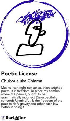 Poetic License by Chukwualuka Chiama https://scriggler.com/detailPost/story/40116