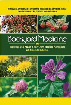 Backyard Medicine: Harvest and Make Your Own Herbal Remedies by Julie Bruton-Seal, Matthew Seal Holistic Remedies, Natural Home Remedies, Herbal Remedies, Health Remedies, Healing Herbs, Medicinal Plants, Natural Healing, Holistic Healing, Natural Medicine
