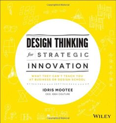 Design Thinking for Strategic Innovation: What They Can't Teach You at Business or Design School by Idris Mootee,http://www.amazon.com/dp/1118620127/ref=cm_sw_r_pi_dp_XGZttb03FY8X7ZG7
