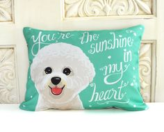 Bichon Frise Dog Pillow- You're The Sunshine In My Heart by gingereyed on Etsy https://www.etsy.com/listing/211186809/bichon-frise-dog-pillow-youre-the