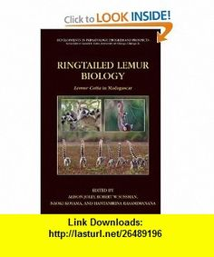 Ringtailed Lemur Biology Lemur catta in Madagascar (Developments in Primatology Progress and Prospects) (9781441940933) Alison Jolly, Robert W. Sussman, Naoki Koyama, Hanta Rasamimanana , ISBN-10: 1441940936  , ISBN-13: 978-1441940933 ,  , tutorials , pdf , ebook , torrent , downloads , rapidshare , filesonic , hotfile , megaupload , fileserve