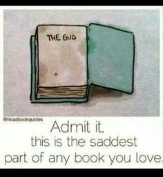 Admit it, this is the saddest part of any book you love. The End. Or any book for that matter. I Love Books, Great Books, Books To Read, Amazing Books, Reading Quotes, Book Quotes, Bookworm Quotes, Book Sayings, Jorge Ben