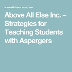 Above All Else Inc. – Strategies for Teaching Students with Aspergers