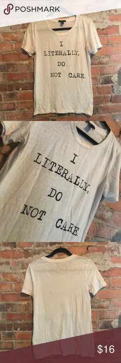 """I literally do not care"" T-shirt ""I literally do not care"" t shirt. Size large. Gently worn. From Forever 21!!! Forever 21 Tops Tees - Short Sleeve"