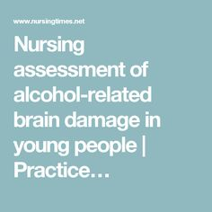 Nursing assessment of alcohol-related brain damage in young people | Practice…