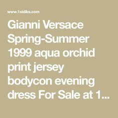 Gianni Versace Spring-Summer 1999 aqua orchid print jersey bodycon evening dress For Sale at 1stdibs