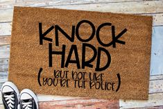 Knock Hard But Not Like You're The Police Funny Doormat Funny Selfie Quotes, Police Humor, Nurse Humor, Happy Birthday Meme, Humor Birthday, Funny Doormats, Home Printers, Retro Humor