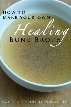 Make Your Own Healing Bone Broth http://sweetbeetandgreenbean.net/2013/11/12/making-bone-broth-at-home/