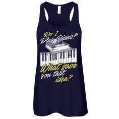 Do I Play Piano? - Shirts