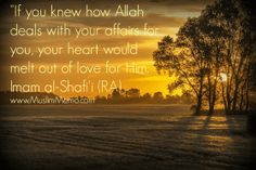 If you knew how Allah deals with your affairs for you, your heart would melt out of love for Him.