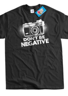 Camera T-Shirt Photography T-Shirt Gifts For Photographers Don't Be Negative T-Shirt  T-Shirt Tee Shirt T Shirt Mens Ladies Womens on Etsy, $14.99