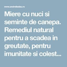 Miere cu nuci si seminte de canepa. Remediul natural pentru a scadea in greutate, pentru imunitate si colesterol - dr. Andrei Laslău House Doctor, Home Remedies, Health, Medicine, Vitamin D, Cholesterol, Fine Dining, Salud, Health Care