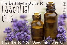 The Beginner's Complete Essential Oils Guide (and the Top Ten Most Used and Useful) #holisticdad #essentialoils