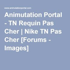 Animutation Portal - TN Requin Pas Cher | Nike TN Pas Cher [Forums - Images]