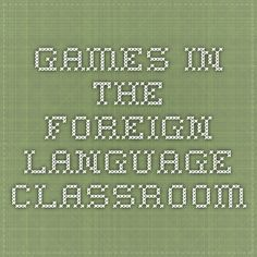 Games in the Foreign Language Classroom