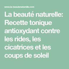 La beauté naturelle: Recette tonique antioxydant contre les rides, les cicatrices et les coups de soleil