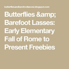 Butterflies & Barefoot Lasses: Early Elementary Fall of Rome to Present Freebies