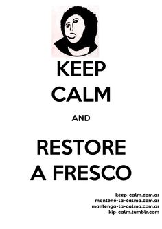Keep Calm and Restore a Fresco