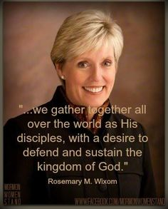 """""""…we gather together all over the world as His disciples, with a desire to defend and sustain the kingdom of God.""""  ~ Rosemary M. Wixom   #MormonWomenStand #LDSConf #WomensMeeting"""