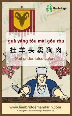 挂羊头卖狗肉 ɡuà yánɡ tóu mài ɡǒu ròu Sail under false colors.