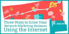 Three Proven Ways to Grow Your Network Marketing Business, Using the Internet... 'Internet marketing' means using advertising, Facebook fan pages, blogging, email blasts, sales funnels, etc., to build.