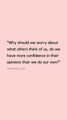 """Here's The Reality Of Self-Love, And Why It's So Important – QUOTES AND SAYINGS BY AVER """"Why should we worry about what others think of us, do we have more confidence in their opinions than we do our own? Now Quotes, Self Love Quotes, Words Quotes, Quotes To Live By, Best Quotes, Life Quotes, Favorite Quotes, Sayings, Self Obsessed Quotes"""