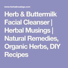 Herb & Buttermilk Facial Cleanser | Herbal Musings | Natural Remedies, Organic Herbs, DIY Recipes