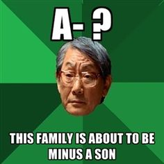 High Expectations Asian Father - this family is about to be minus a son