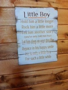 """Little Boy Hold him a little longer He's only a little boy for such a little while. Large x hand-painted wood sign.it would have to say """"boys"""" Our Baby, Baby Boys, Inspirierender Text, Raising Boys, My Guy, Little Man, Future Baby, My Children, Painting On Wood"""