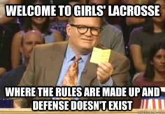welcome to girls' lacrosse where the rules are made up and defense doesn't exist