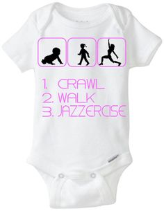 "New Baby Gift Onesie: Great for any new parent who does Jazzercise - ""1. Crawl 2. Walk 3. Jazzercise"" Shown in Pink, but available in any color! Customize by adding baby's name! Available in Preemie Sizes!"