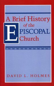 A Brief History of the Episcopal Church by David L. Holmes. Save 26 Off!. $33.25. Publication: November 1, 1993. Publisher: T&T Clark; 1 edition (November 1, 1993). Edition - 1