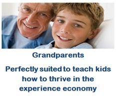 Grandparents and the Experience Economy - Grandparents are vital resources -- have you stopped to take a closer look?