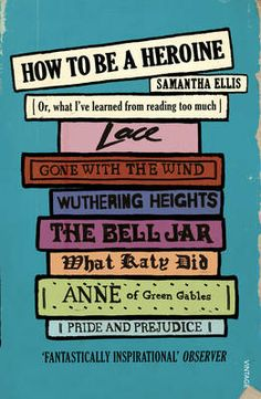 Booktopia has How to be a Heroine, Or, What I've Learned from Reading Too Much by Samantha Ellis. Buy a discounted Hardcover of How to be a Heroine online from Australia's leading online bookstore. Book Cover Design, Book Design, Best Books Of 2014, Good Books, Books To Read, Anne Of Green, Gone With The Wind, Love Book, So Little Time