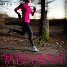 We've compiled the year's best workouts, recipes, and advice to help you end 2013 healthier and happier than ever!