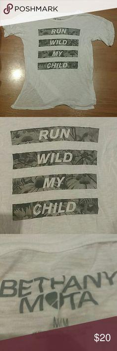 """Bethany Mota """"Run Wild My Child"""" T Shirt Bethany Mota """"Run Wild My Child"""" T Shirt. PLEASE MAKE AN OFFER, but I can not go any lower than $13. Bethany Mota Tops"""
