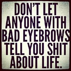 I've always known how important eye brows were.... 8 Unforgivable Beauty Mistakes You Made As A Tween