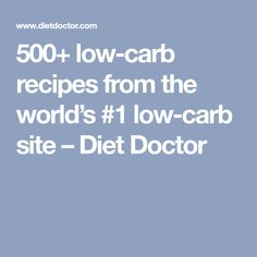 500+ low-carb recipes from the world's #1 low-carb site – Diet Doctor