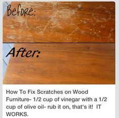 How to fix scratches on wood furniture: 1/2c of vinegar with 1/2c olive oil…
