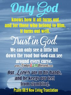 ♥ Bible Verses ♥ Psalm 66:9 New Living Translation ♥ Our lives are in his hands, and he keeps our feet from stumbling.