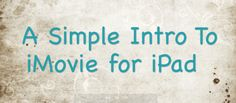 AN INTRO TO IMOVIE FOR IPAD