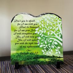 Don't you be afraid, for I am with you... Isaiah 41:10 Christian decor. Don't you be afraid, for I am with you. Don't be dismayed, for I am your God. I will strengthen you. Yes, I will help you. Yes, I will uphold you with the right hand of my righteousness Isaiah 41:10 SOLID NATURAL HIGH QUALITY STONE A modern alternative to the classic decorative tiles and plates, these heavy-weight stone panels show off the picture in high-def. Dyes are directly infused into the stone, giving the images…