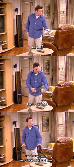 """""""Something terrible must have happened here"""" -Chandler"""